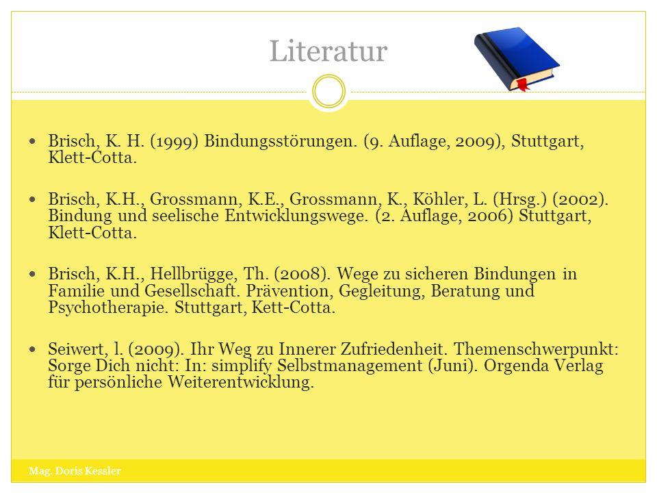 Literatur Brisch, K. H. (1999) Bindungsstörungen. (9. Auflage, 2009), Stuttgart, Klett-Cotta.