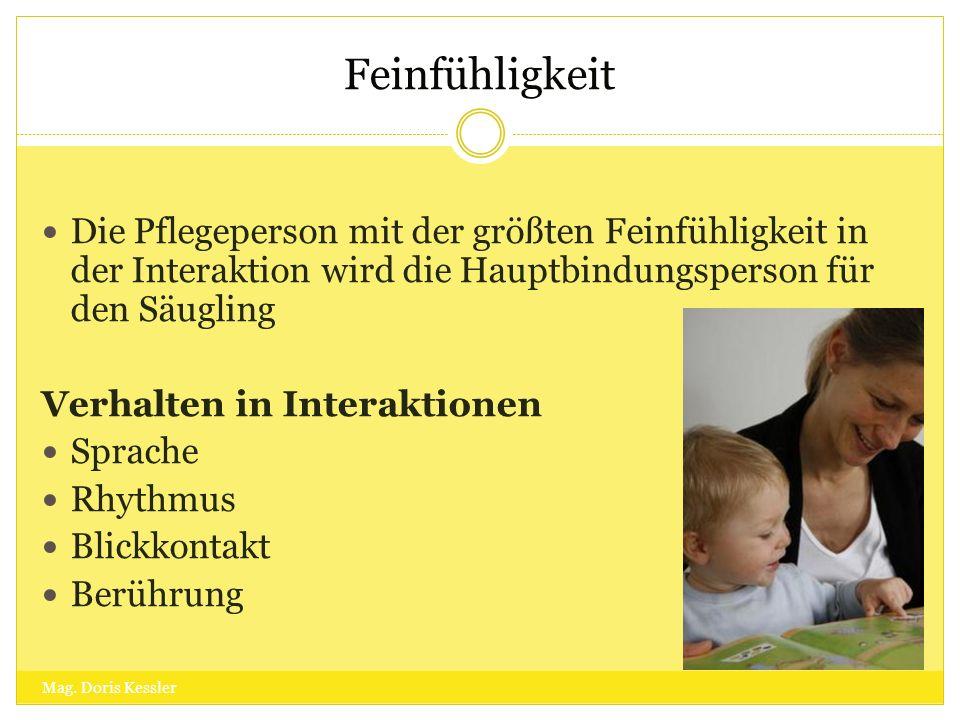 Feinfühligkeit Die Pflegeperson mit der größten Feinfühligkeit in der Interaktion wird die Hauptbindungsperson für den Säugling.