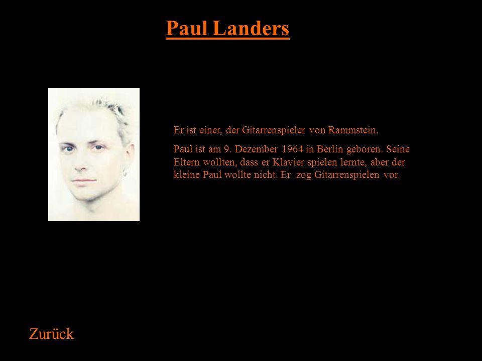 Paul Landers Zurück Er ist einer, der Gitarrenspieler von Rammstein.
