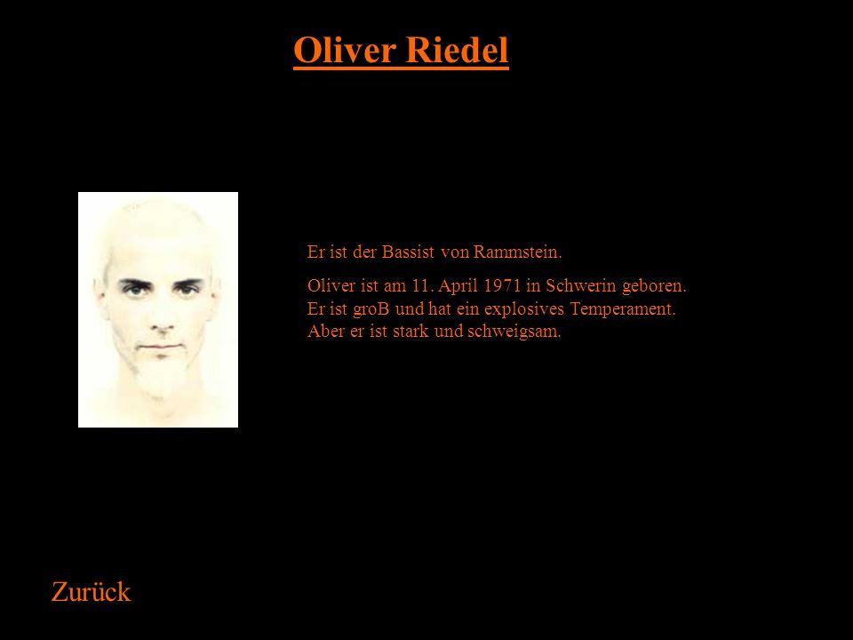 Oliver Riedel Zurück Er ist der Bassist von Rammstein.