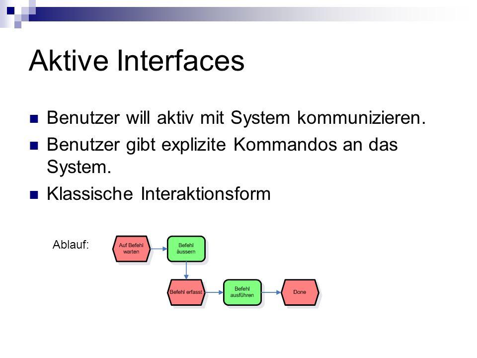 Aktive Interfaces Benutzer will aktiv mit System kommunizieren.