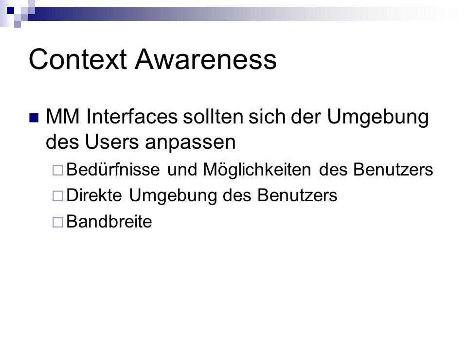 Context Awareness MM Interfaces sollten sich der Umgebung des Users anpassen. Bedürfnisse und Möglichkeiten des Benutzers.