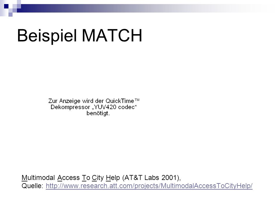 Beispiel MATCH Multimodal Access To City Help (AT&T Labs 2001),