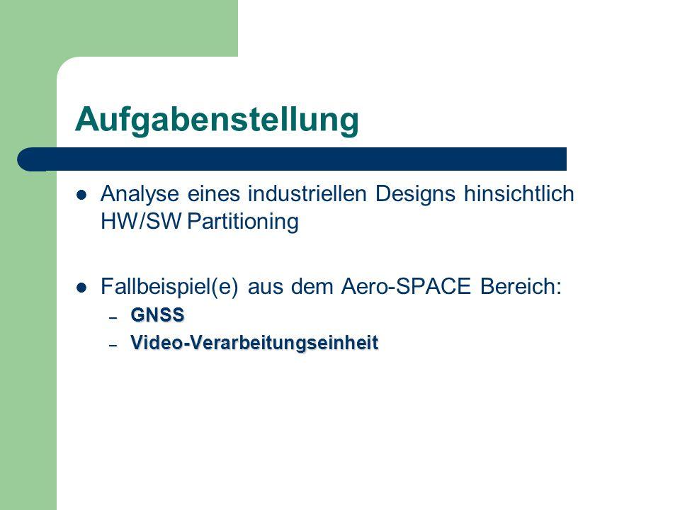 Aufgabenstellung Analyse eines industriellen Designs hinsichtlich HW/SW Partitioning. Fallbeispiel(e) aus dem Aero-SPACE Bereich: