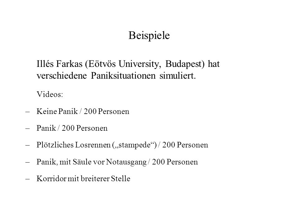 Beispiele Illés Farkas (Eötvös University, Budapest) hat verschiedene Paniksituationen simuliert. Videos: