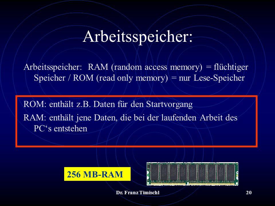 Arbeitsspeicher: Arbeitsspeicher: RAM (random access memory) = flüchtiger Speicher / ROM (read only memory) = nur Lese-Speicher.
