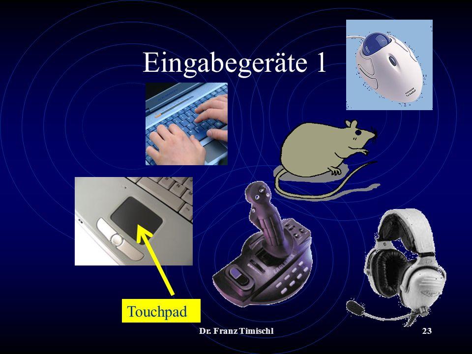 Eingabegeräte 1 Touchpad Dr. Franz Timischl