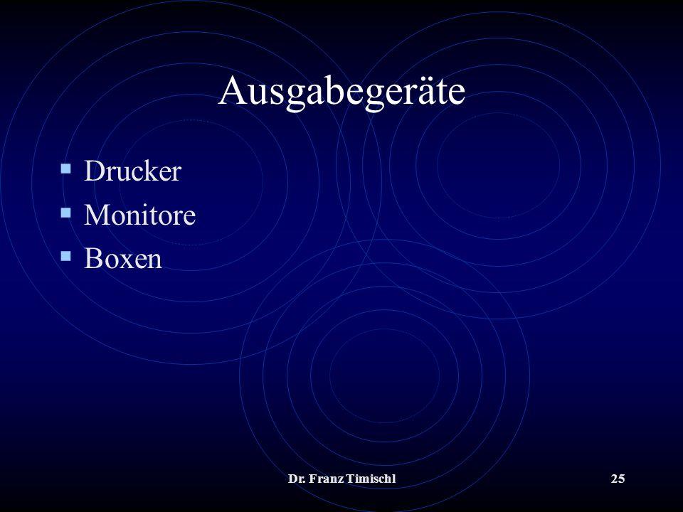 Ausgabegeräte Drucker Monitore Boxen Dr. Franz Timischl