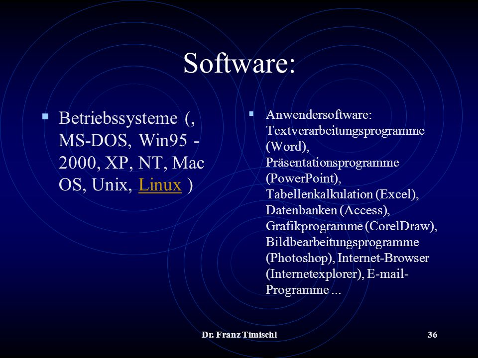 Software:Betriebssysteme (, MS-DOS, Win95 - 2000, XP, NT, Mac OS, Unix, Linux )