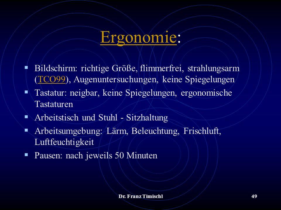 Ergonomie: Bildschirm: richtige Größe, flimmerfrei, strahlungsarm (TCO99), Augenuntersuchungen, keine Spiegelungen.