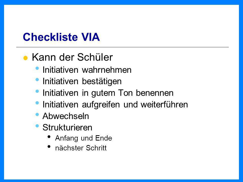 Checkliste VIA Kann der Schüler Initiativen wahrnehmen