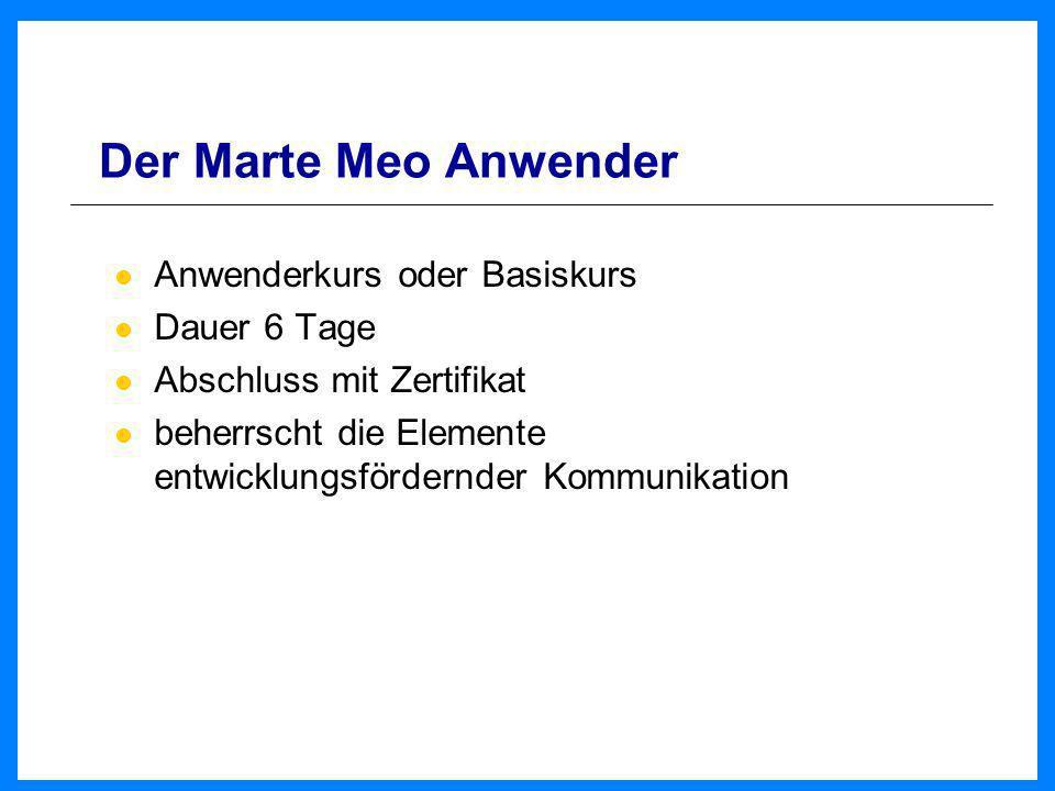Der Marte Meo Anwender Anwenderkurs oder Basiskurs Dauer 6 Tage