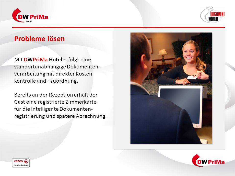 Probleme lösen Mit DWPriMa Hotel erfolgt eine standortunabhängige Dokumenten-verarbeitung mit direkter Kosten-kontrolle und –zuordnung.