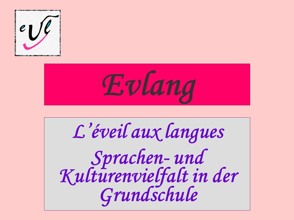 L'éveil aux langues Sprachen- und Kulturenvielfalt in der Grundschule