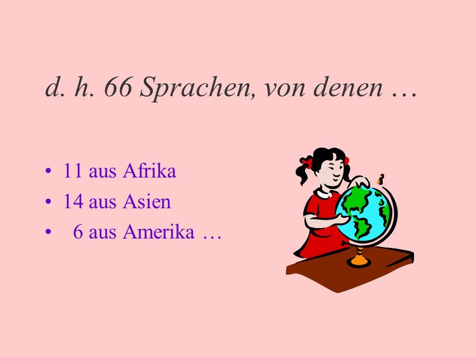 d. h. 66 Sprachen, von denen … 11 aus Afrika 14 aus Asien