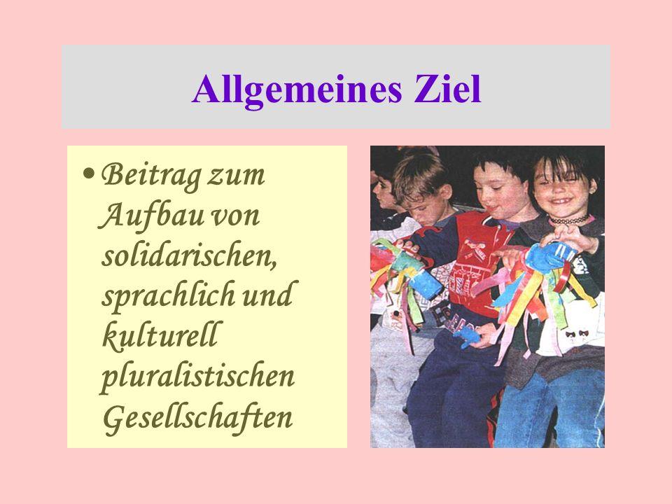 Allgemeines Ziel Beitrag zum Aufbau von solidarischen, sprachlich und kulturell pluralistischen Gesellschaften.