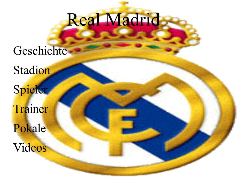 Geschichte Stadion Spieler Trainer Pokale Videos Real Madrid