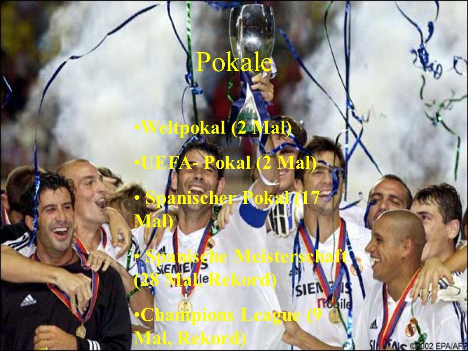 Pokale Weltpokal (2 Mal) UEFA- Pokal (2 Mal) Spanischer Pokal (17 Mal)