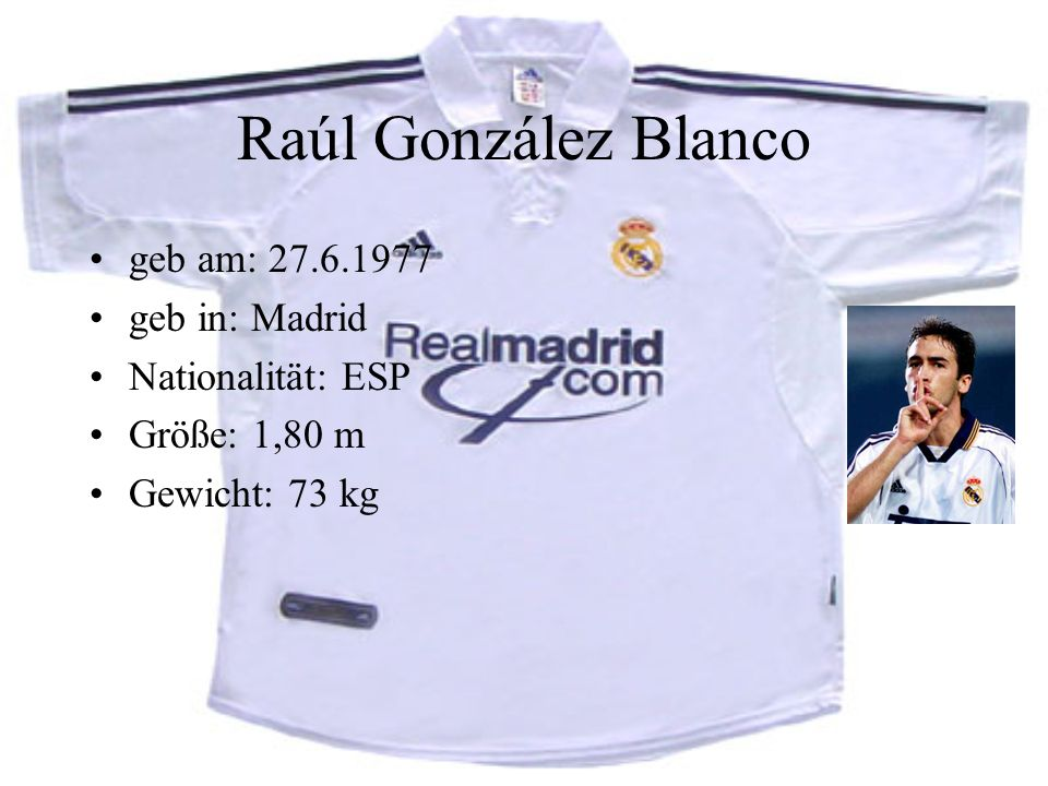 Raúl González Blanco geb am: 27.6.1977 geb in: Madrid