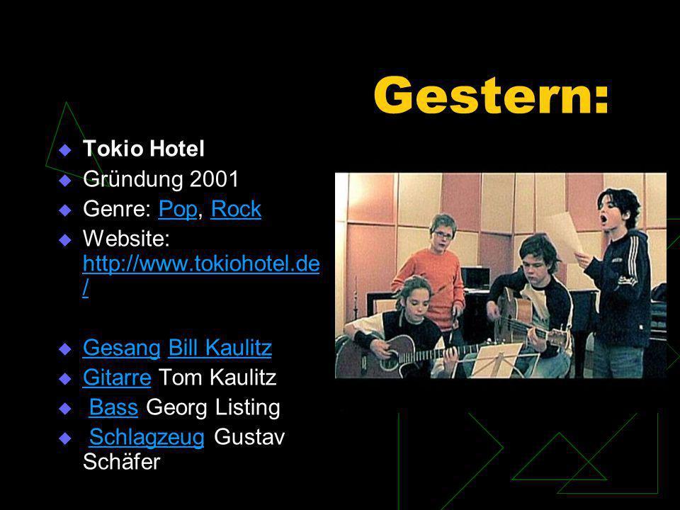 Gestern: Tokio Hotel Gründung 2001 Genre: Pop, Rock