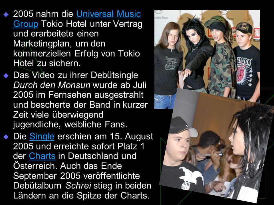 2005 nahm die Universal Music Group Tokio Hotel unter Vertrag und erarbeitete einen Marketingplan, um den kommerziellen Erfolg von Tokio Hotel zu sichern.