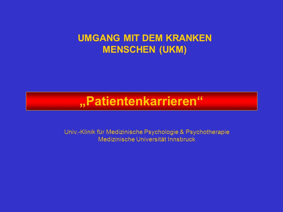 "UMGANG MIT DEM KRANKEN MENSCHEN (UKM) ""Patientenkarrieren"