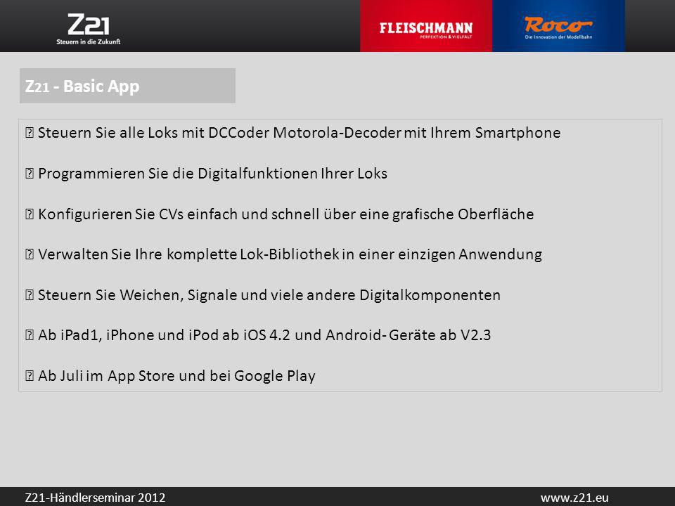 Z21 - Basic App ▶ Steuern Sie alle Loks mit DCCoder Motorola-Decoder mit Ihrem Smartphone. ▶ Programmieren Sie die Digitalfunktionen Ihrer Loks.