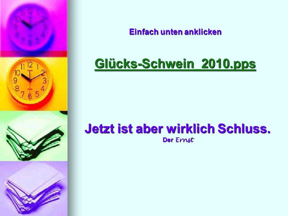 Einfach unten anklicken Glücks-Schwein_2010.pps