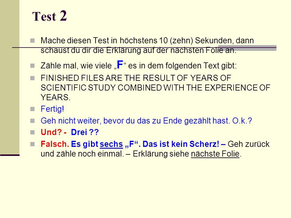 Test 2 Mache diesen Test in höchstens 10 (zehn) Sekunden, dann schaust du dir die Erklärung auf der nächsten Folie an.