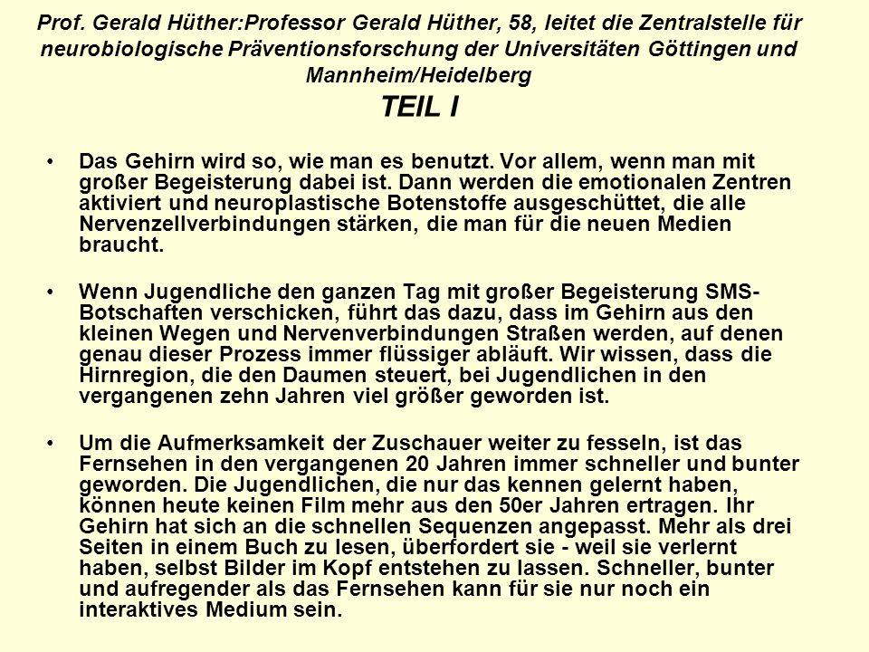Prof. Gerald Hüther:Professor Gerald Hüther, 58, leitet die Zentralstelle für neurobiologische Präventionsforschung der Universitäten Göttingen und Mannheim/Heidelberg TEIL I