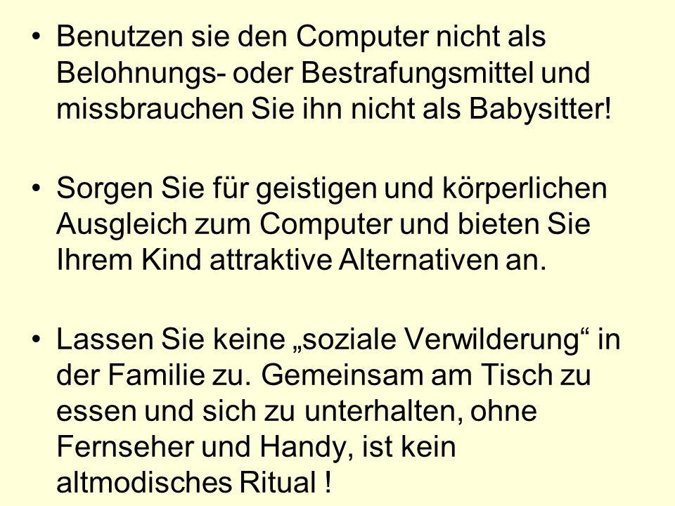 Benutzen sie den Computer nicht als Belohnungs- oder Bestrafungsmittel und missbrauchen Sie ihn nicht als Babysitter!