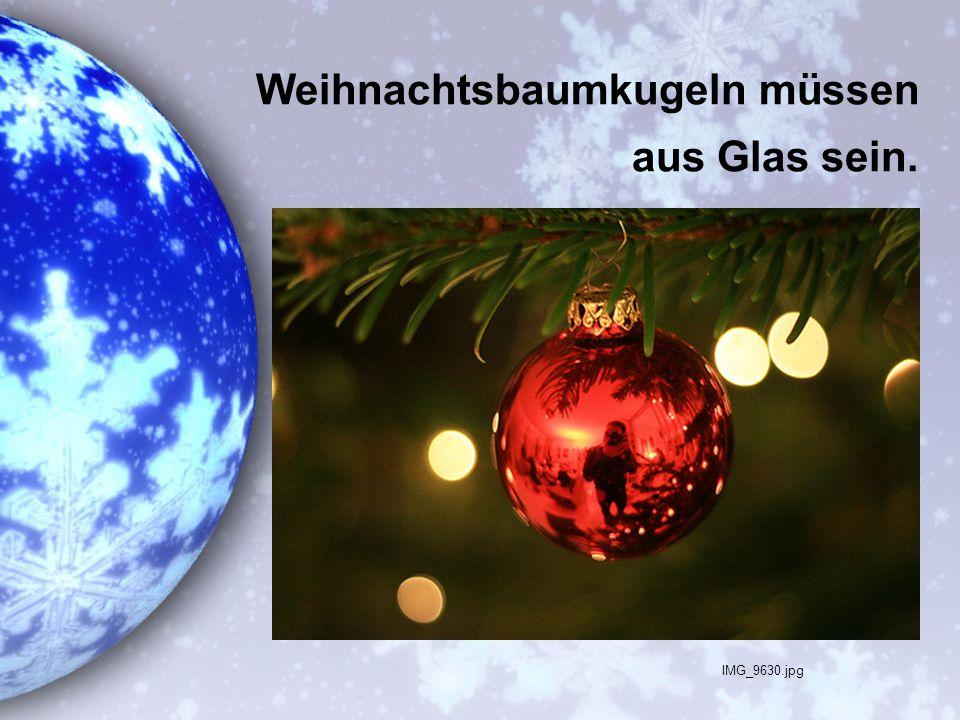 Weihnachtsbaumkugeln müssen aus Glas sein.