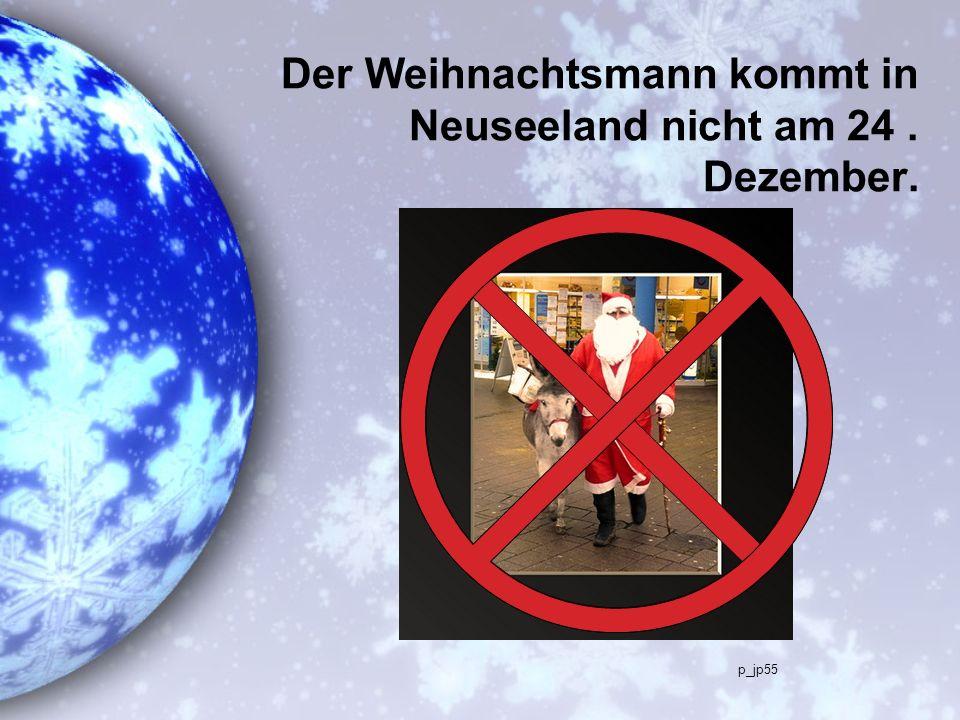 Der Weihnachtsmann kommt in Neuseeland nicht am 24 . Dezember.