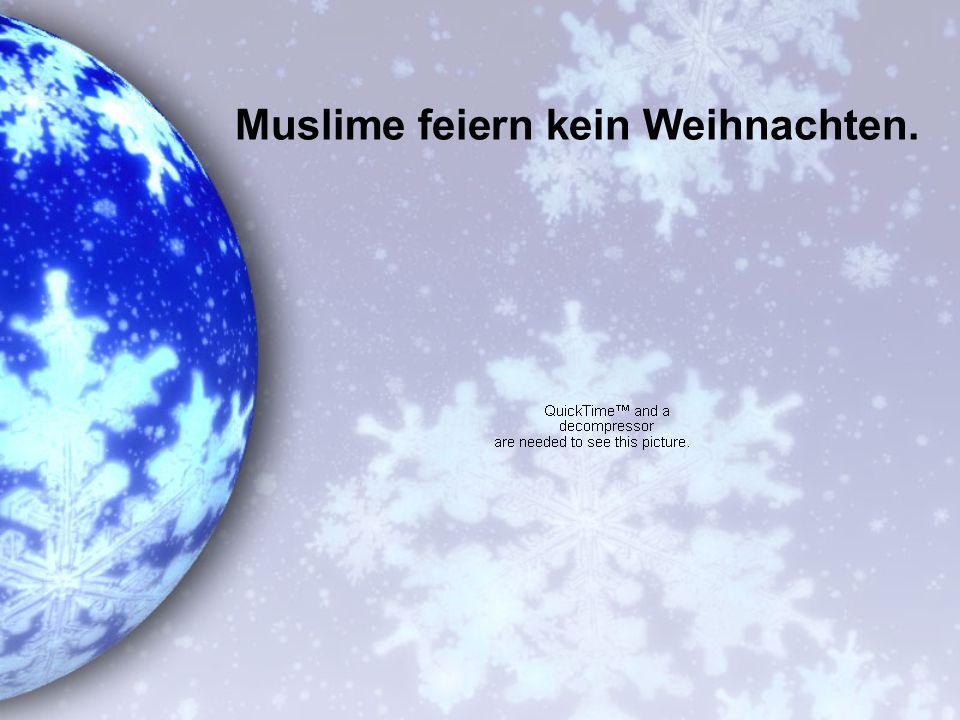 Muslime feiern kein Weihnachten.
