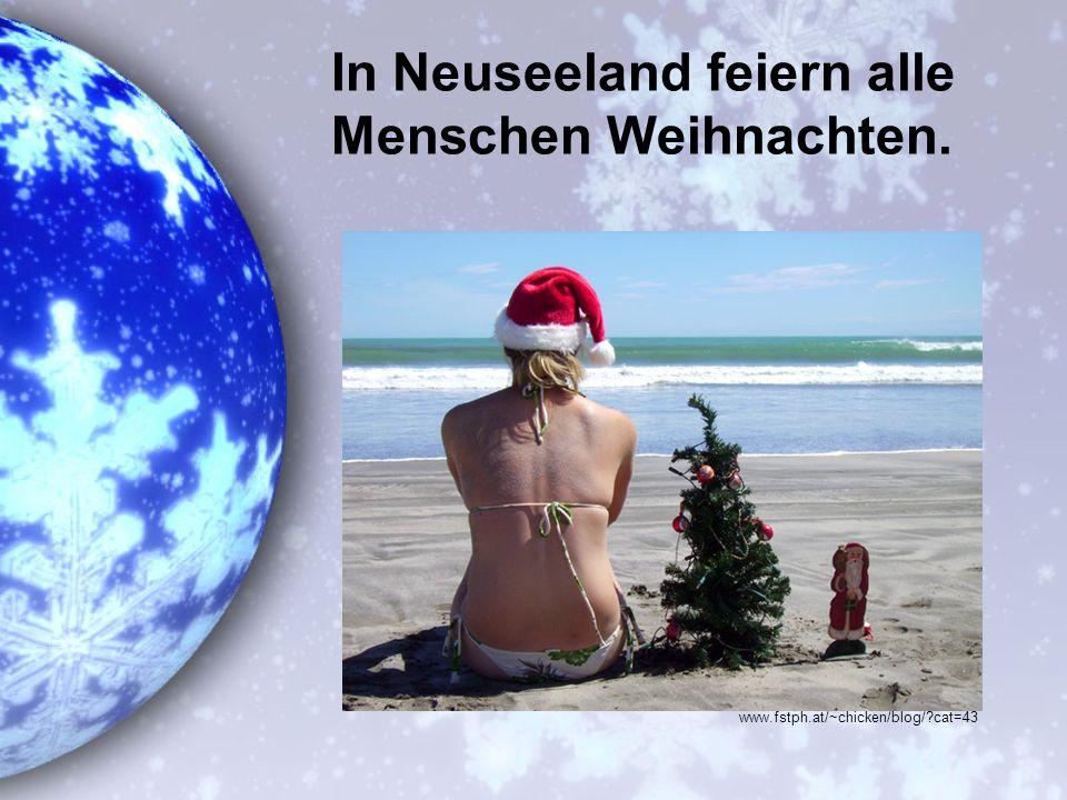 In Neuseeland feiern alle Menschen Weihnachten.