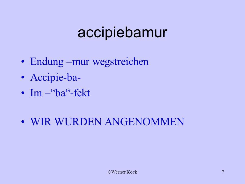 accipiebamur Endung –mur wegstreichen Accipie-ba- Im – ba -fekt