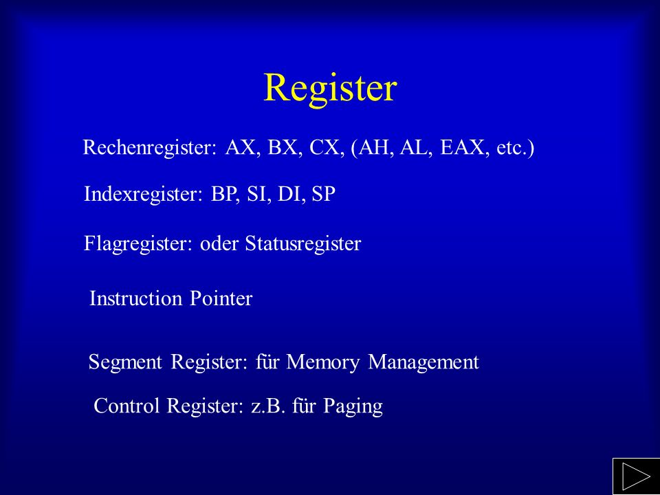 Register Rechenregister: AX, BX, CX, (AH, AL, EAX, etc.)