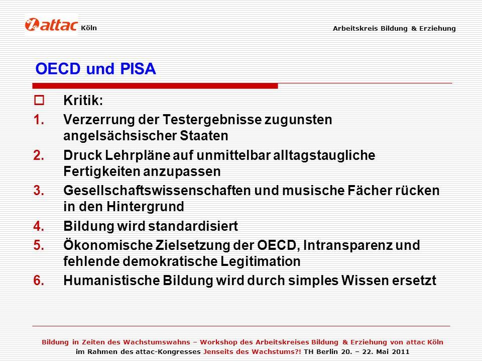 OECD und PISA Arbeitskreis Bildung & Erziehung. Köln. Kritik: Verzerrung der Testergebnisse zugunsten angelsächsischer Staaten.