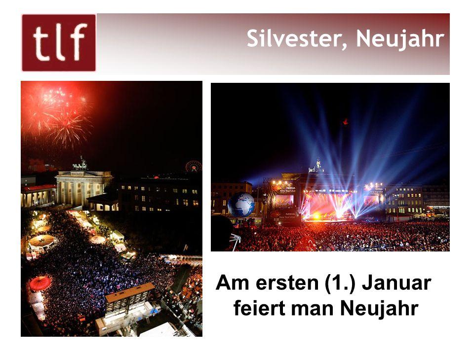 Silvester, Neujahr Am ersten (1.) Januar feiert man Neujahr