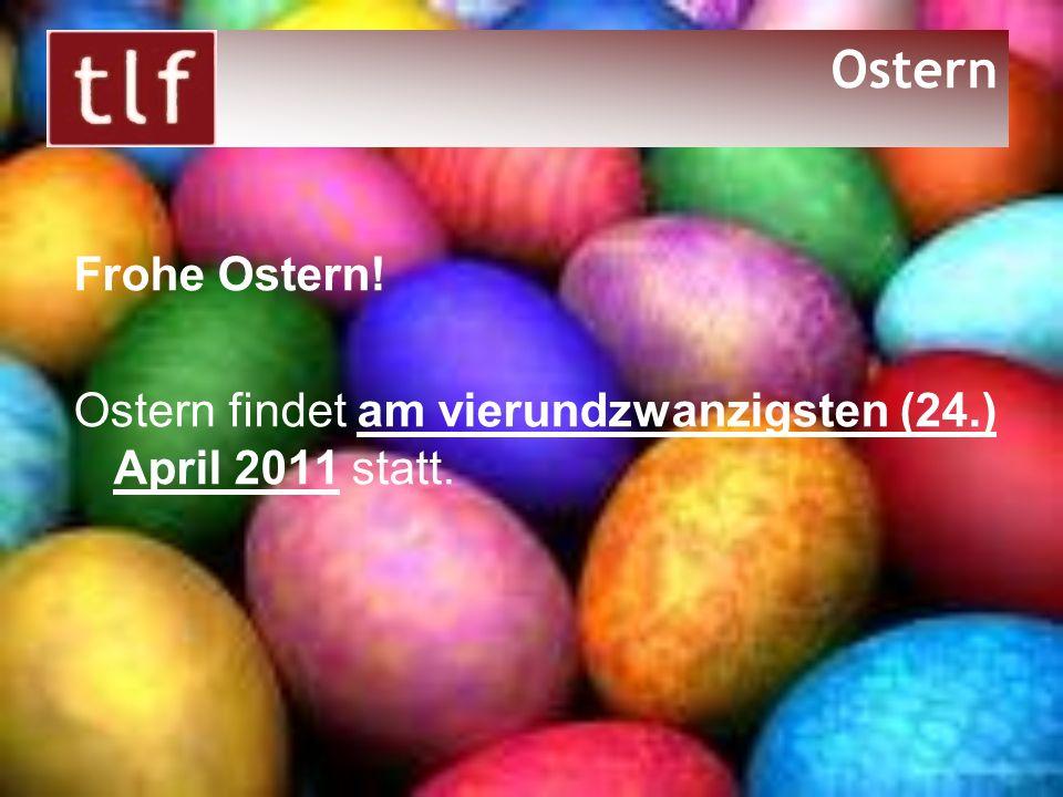 Ostern Frohe Ostern! Ostern findet am vierundzwanzigsten (24.) April 2011 statt.