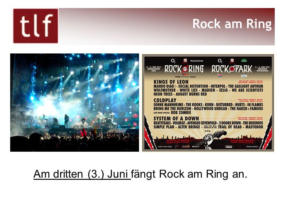 Rock am Ring Am dritten (3.) Juni fängt Rock am Ring an.