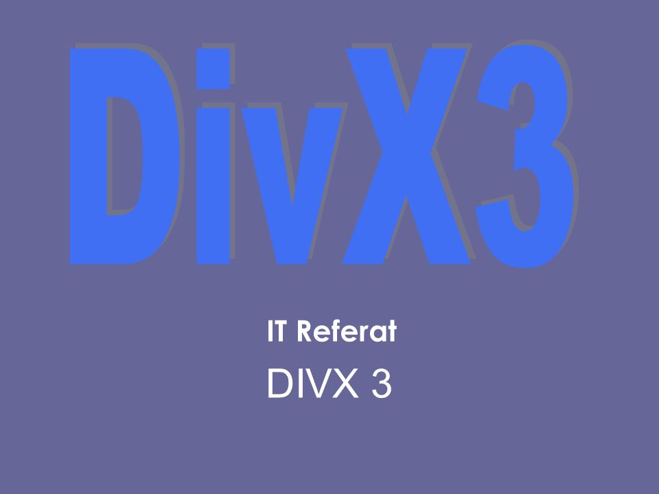 DivX3 IT Referat DIVX 3