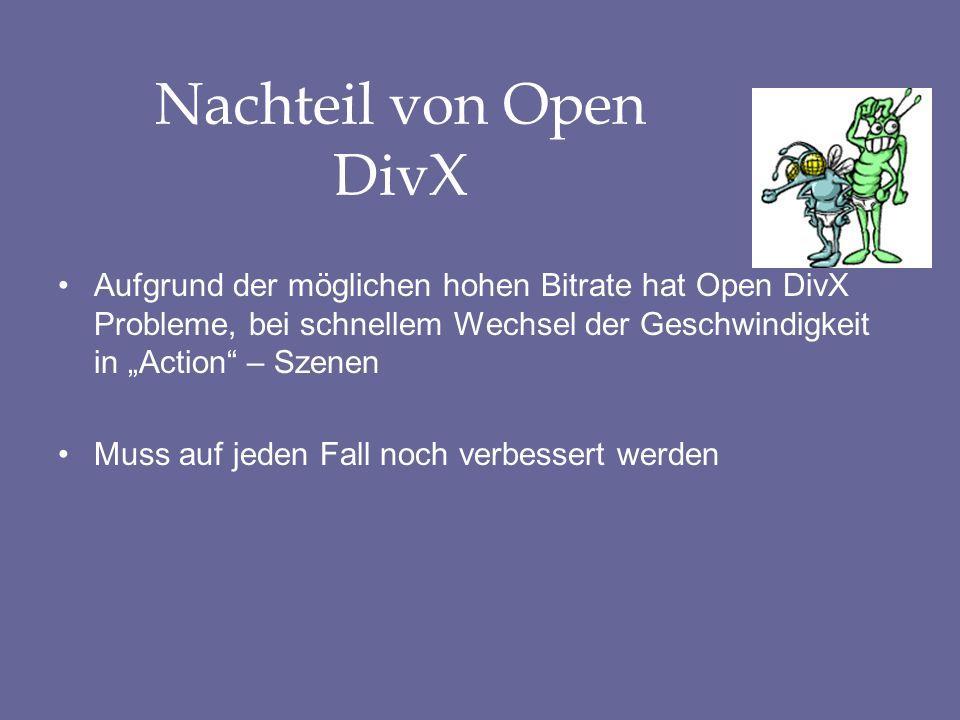 """Nachteil von Open DivX Aufgrund der möglichen hohen Bitrate hat Open DivX Probleme, bei schnellem Wechsel der Geschwindigkeit in """"Action – Szenen."""