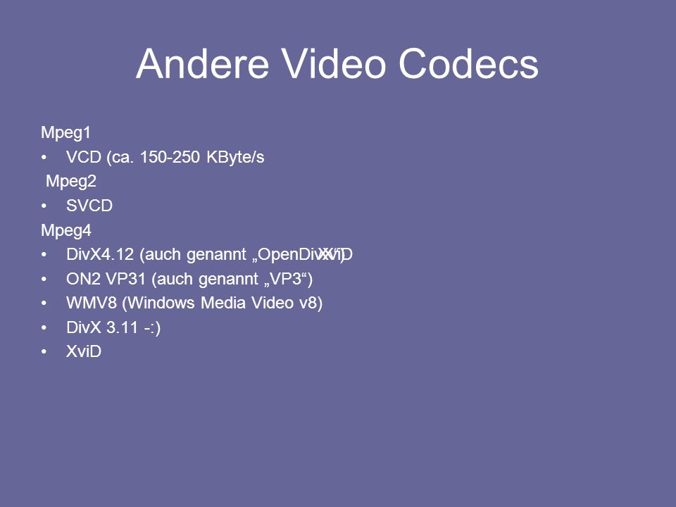 Andere Video Codecs Mpeg1 VCD (ca. 150-250 KByte/s Mpeg2 SVCD Mpeg4