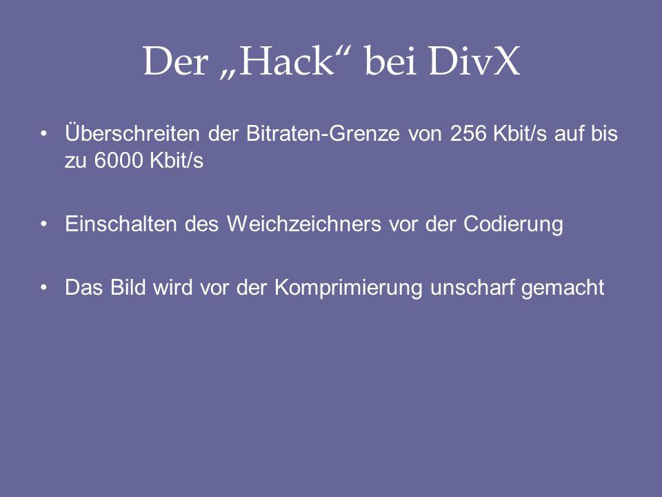 """Der """"Hack bei DivX Überschreiten der Bitraten-Grenze von 256 Kbit/s auf bis zu 6000 Kbit/s. Einschalten des Weichzeichners vor der Codierung."""