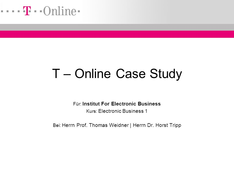 T – Online Case Study Für: Institut For Electronic Business