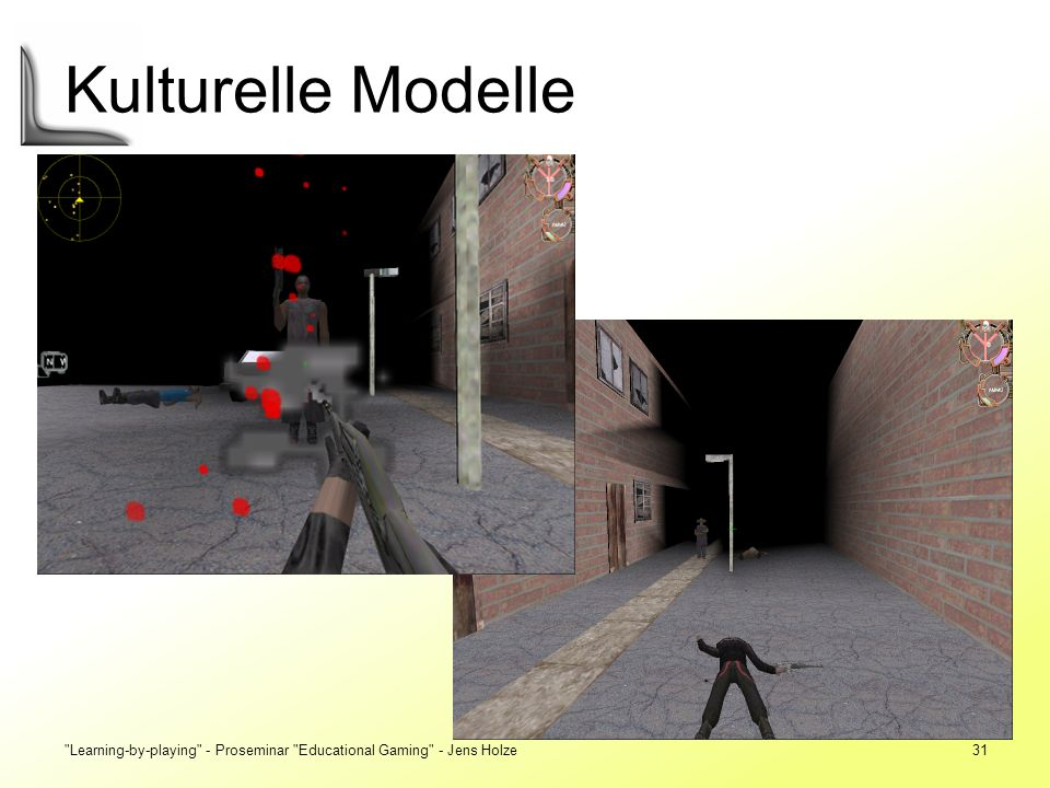 Kulturelle Modelle Learning-by-playing - Proseminar Educational Gaming - Jens Holze