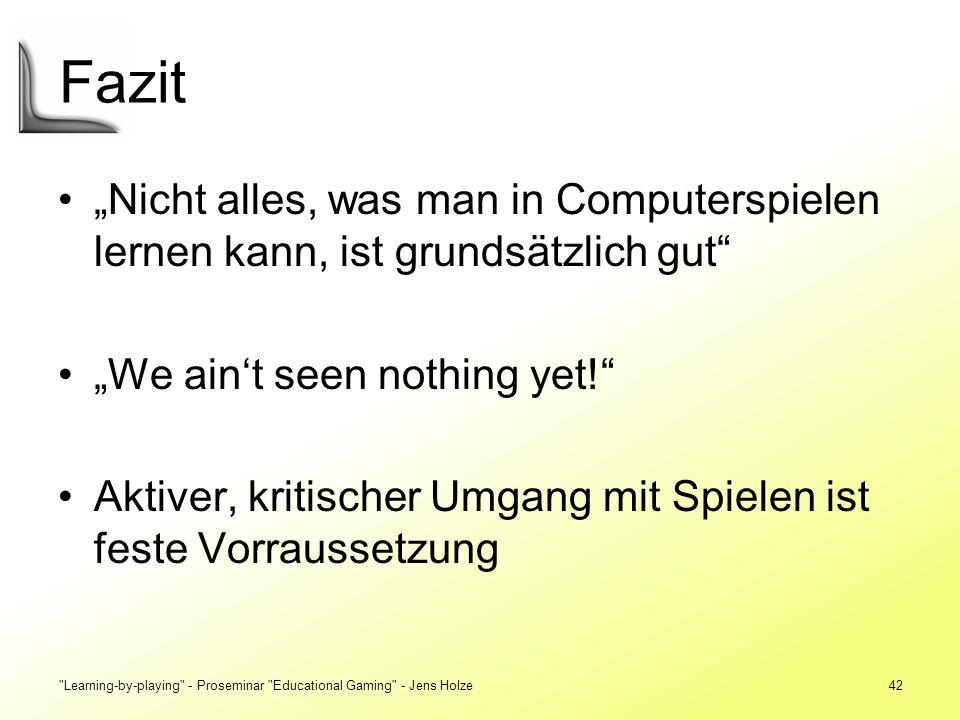 """Fazit """"Nicht alles, was man in Computerspielen lernen kann, ist grundsätzlich gut """"We ain't seen nothing yet!"""