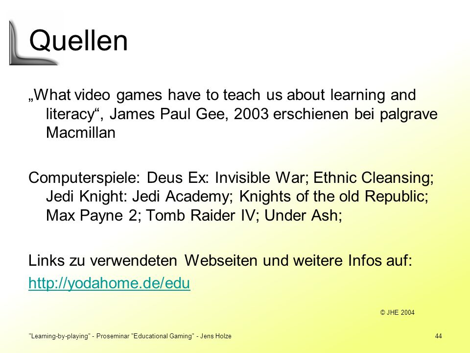 "Quellen ""What video games have to teach us about learning and literacy , James Paul Gee, 2003 erschienen bei palgrave Macmillan."