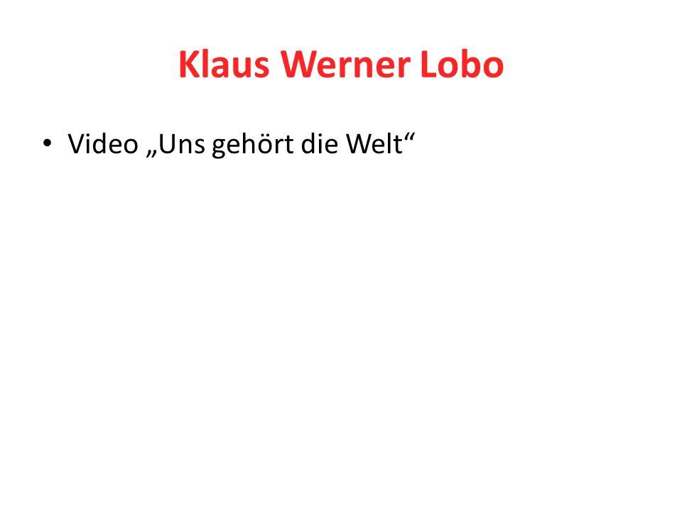 """Klaus Werner Lobo Video """"Uns gehört die Welt"""